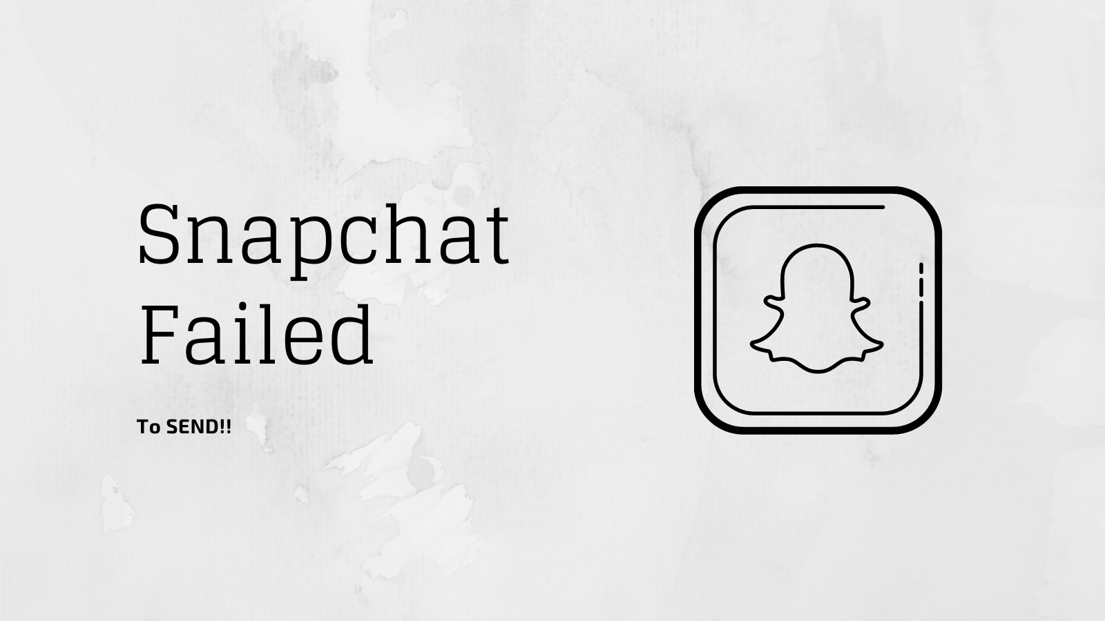 How To Fix Snapchat Failed To Send?
