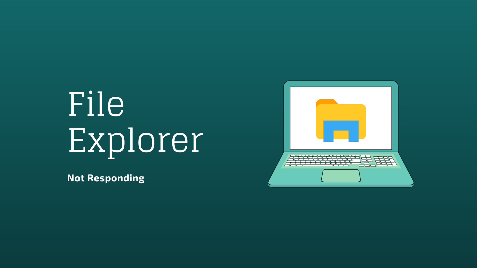 How to Fix File Explorer Not Responding On Windows 10?