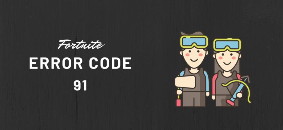 How to Fix Fortnite Error Code 91?