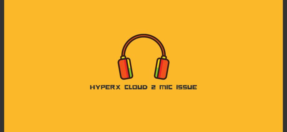 How to Fix HyperX Cloud 2 Mic Not Working?