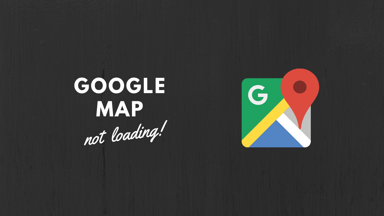 How to Fix Google Maps Not Loading?