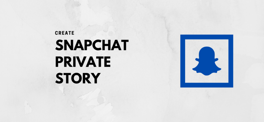 How to Create a Private Story on Snapchat?