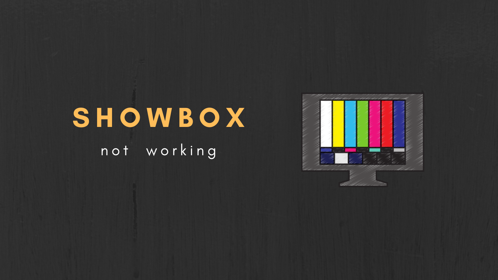 How to Fix Showbox Not Working?